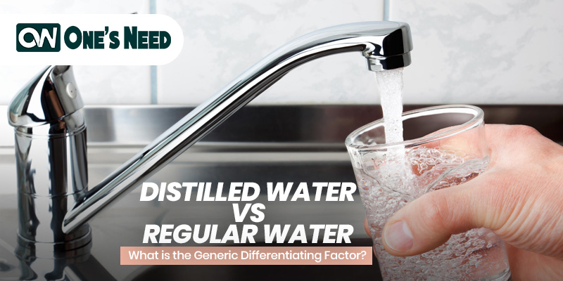 Distilled Water Vs Regular Water: What Is the Generic Differentiating Factor?